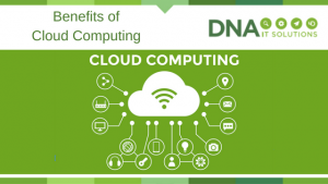 Benefits of Cloud Computing DNA IT