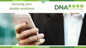 Securing mobile work force DNA IT