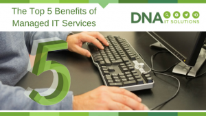 Top 5 Benefits of managed IT DNA IT