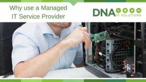 why use managed IT service provider DNA IT