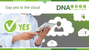 Say yes to the cloud DNA IT