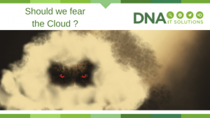 Should we fear the cloud DNA IT Solutions
