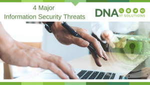 4 information security threats DNA IT Solutions
