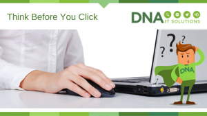 Think before you click DNA IT Solutions