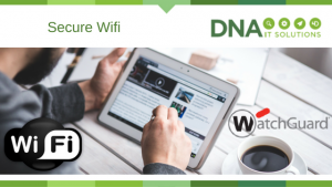 Secure Wifi watchguard DNA IT Solutions