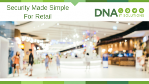 Security Made Simple For Retail DNA IT Solutions