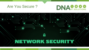 Are You Secure network security DNA IT Solutions