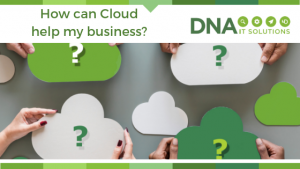 How can cloud help my Business DNA IT Solutions